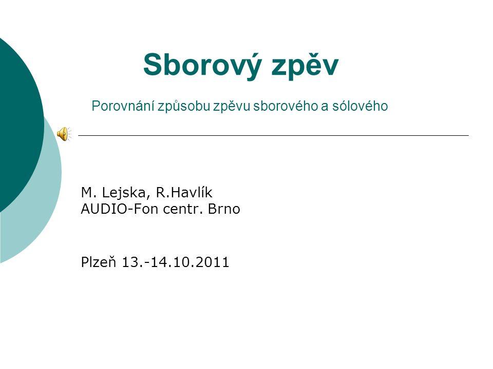 Sborový zpěv Porovnání způsobu zpěvu sborového a sólového M. Lejska, R.Havlík AUDIO-Fon centr. Brno Plzeň 13.-14.10.2011