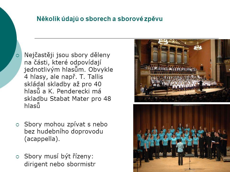 Několik údajů o sborech a sborové zpěvu  Nejčastěji jsou sbory děleny na části, které odpovídají jednotlivým hlasům.