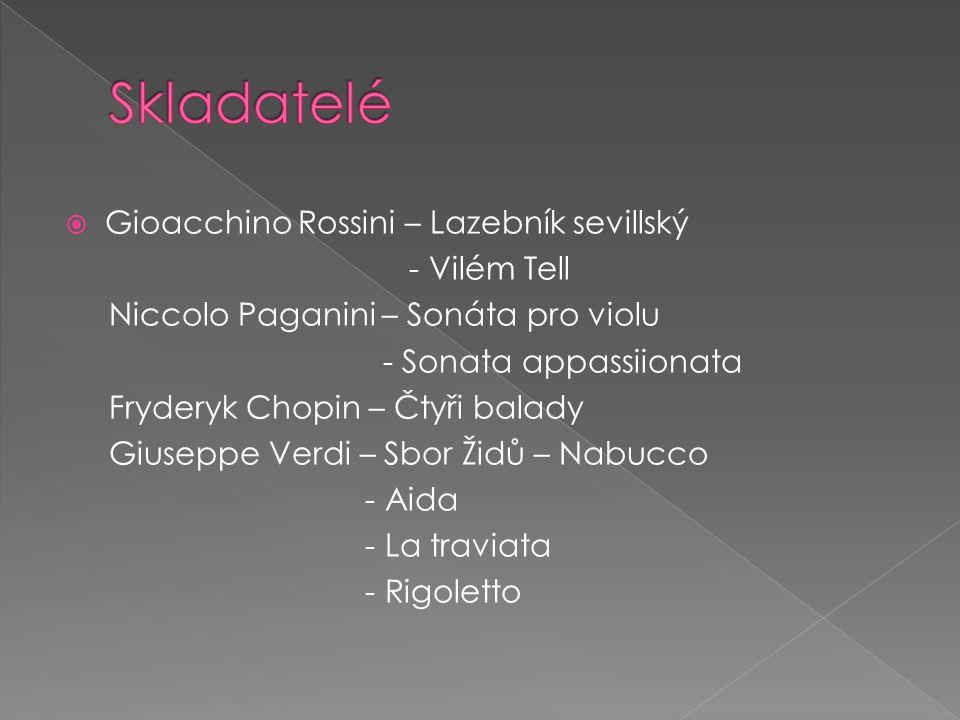  Gioacchino Rossini – Lazebník sevillský - Vilém Tell Niccolo Paganini – Sonáta pro violu - Sonata appassiionata Fryderyk Chopin – Čtyři balady Giuseppe Verdi – Sbor Židů – Nabucco - Aida - La traviata - Rigoletto