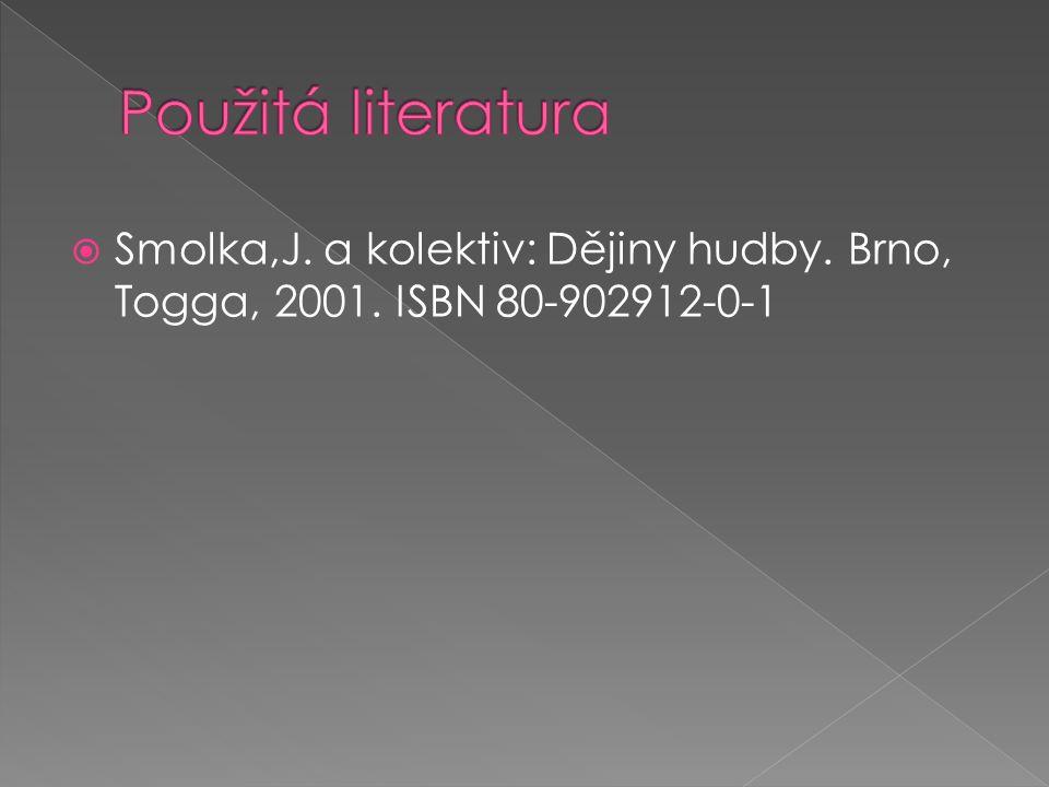  Smolka,J. a kolektiv: Dějiny hudby. Brno, Togga, 2001. ISBN 80-902912-0-1
