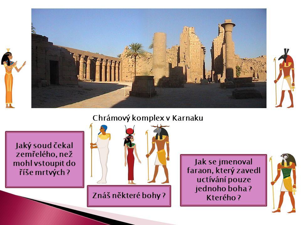 Chrámový komplex v Karnaku Jak se jmenoval faraon, který zavedl uctívání pouze jednoho boha .