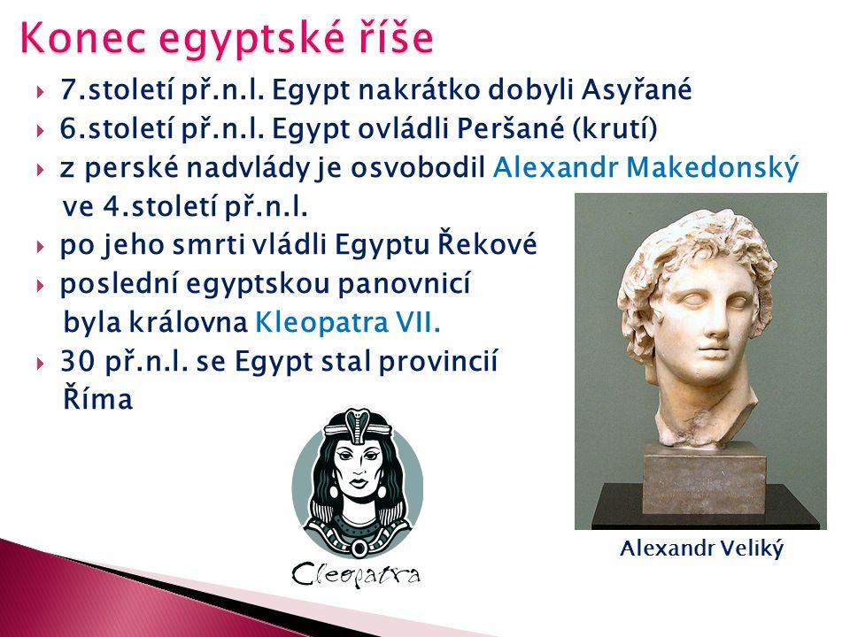  7.století př.n.l. Egypt nakrátko dobyli Asyřané  6.století př.n.l.