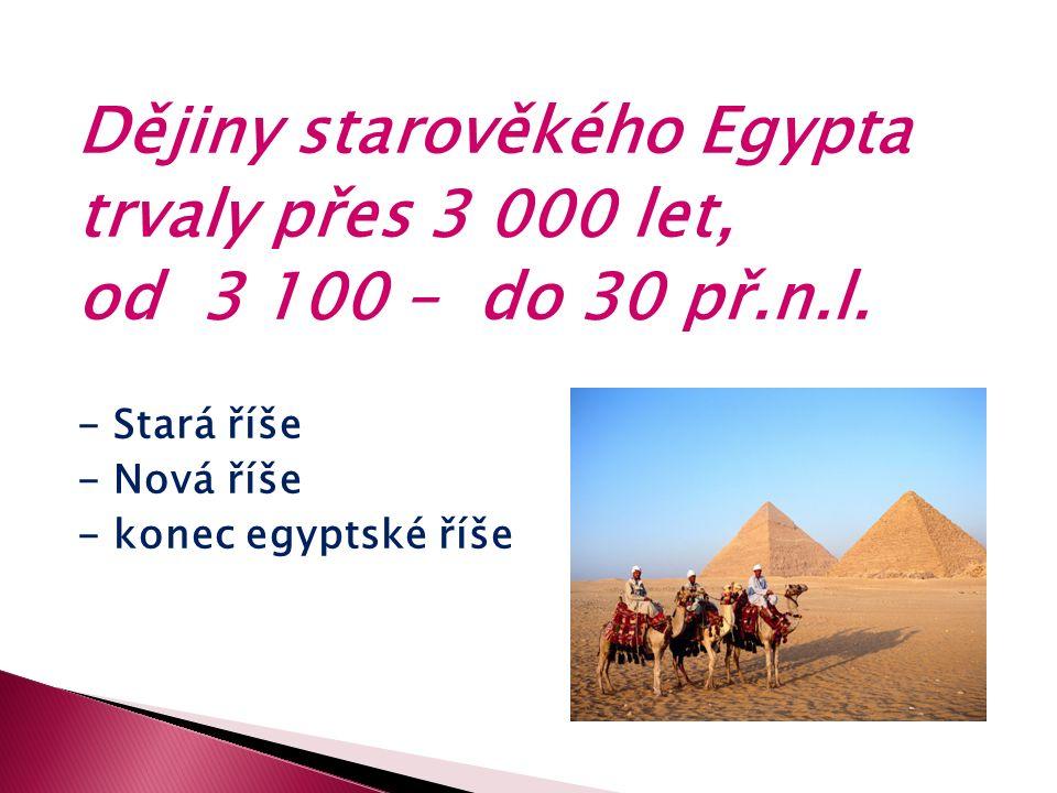 Dějiny starověkého Egypta trvaly přes 3 000 let, od 3 100 – do 30 př.n.l.