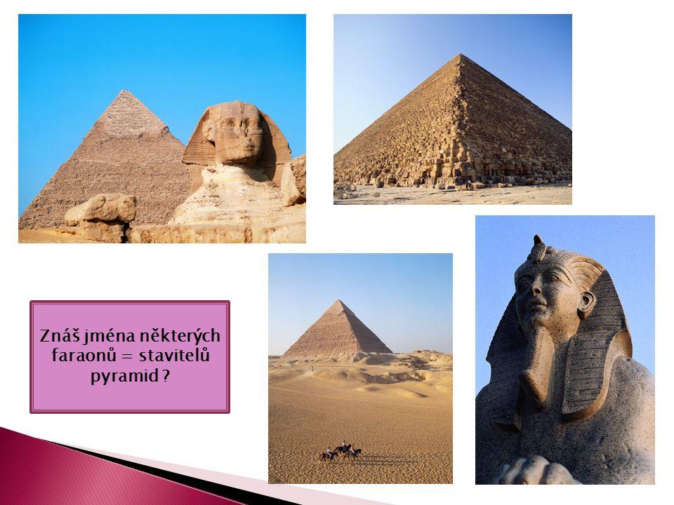 Znáš jména některých faraonů = stavitelů pyramid