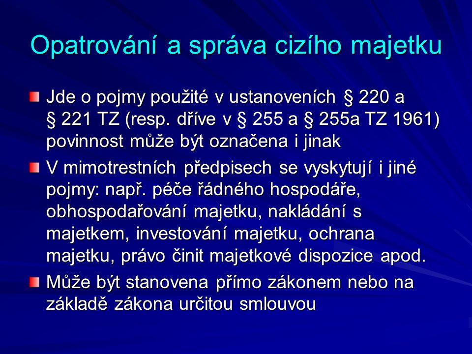 Opatrování a správa cizího majetku Jde o pojmy použité v ustanoveních § 220 a § 221 TZ (resp.