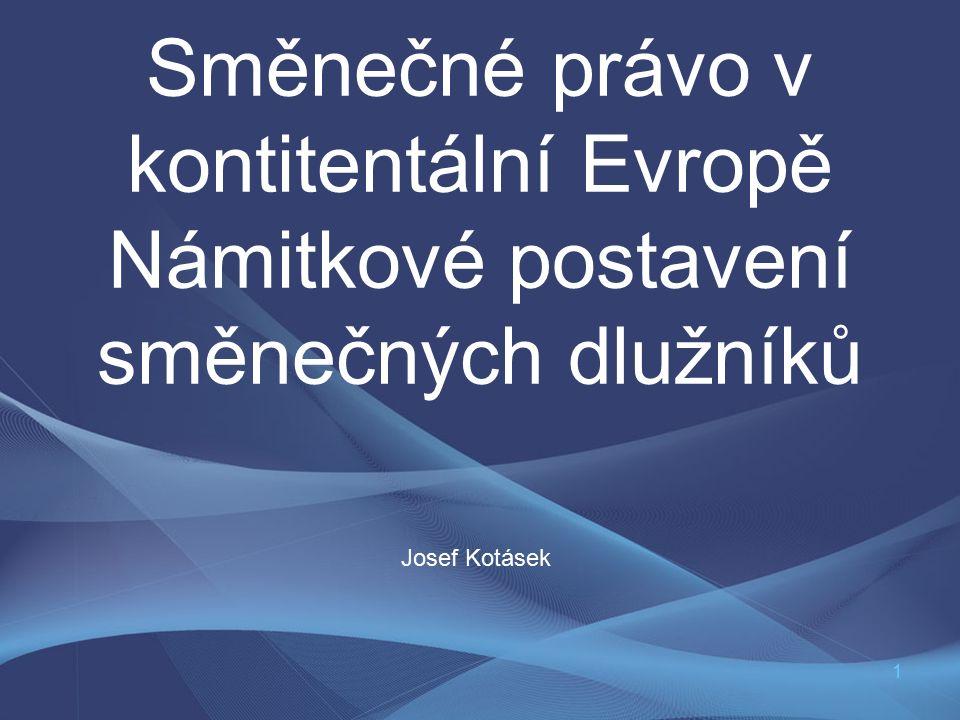 1 Směnečné právo v kontitentální Evropě Námitkové postavení směnečných dlužníků Josef Kotásek