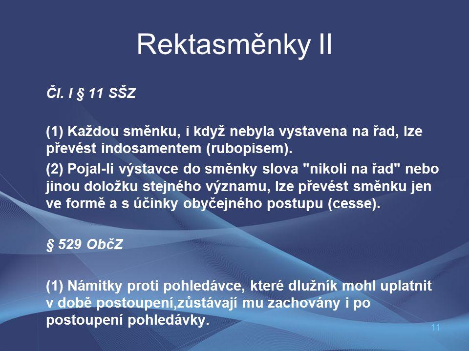 11 Rektasměnky II Čl. I § 11 SŠZ (1) Každou směnku, i když nebyla vystavena na řad, lze převést indosamentem (rubopisem). (2) Pojal-li výstavce do smě