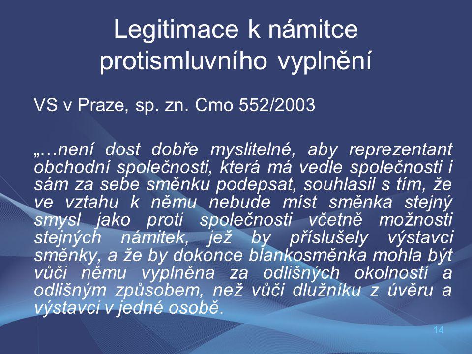 """14 Legitimace k námitce protismluvního vyplnění VS v Praze, sp. zn. Cmo 552/2003 """"…není dost dobře myslitelné, aby reprezentant obchodní společnosti,"""