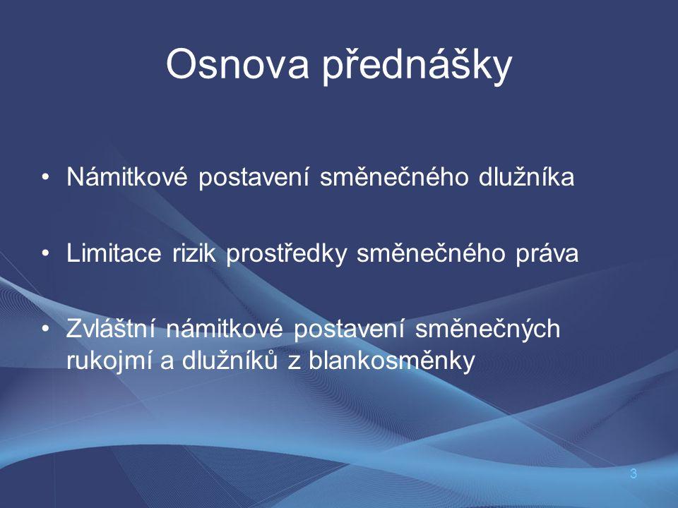 3 Osnova přednášky Námitkové postavení směnečného dlužníka Limitace rizik prostředky směnečného práva Zvláštní námitkové postavení směnečných rukojmí