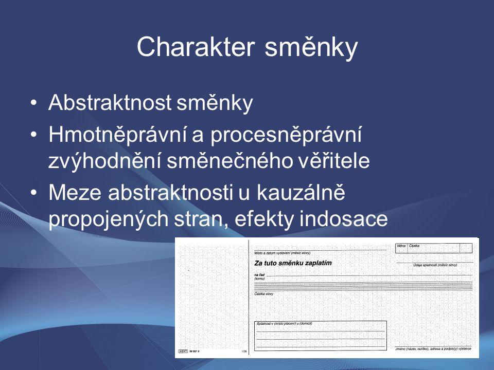 4 Charakter směnky Abstraktnost směnky Hmotněprávní a procesněprávní zvýhodnění směnečného věřitele Meze abstraktnosti u kauzálně propojených stran, e