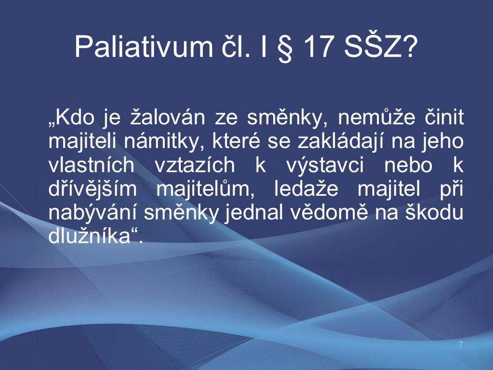 """7 Paliativum čl. I § 17 SŠZ? """"Kdo je žalován ze směnky, nemůže činit majiteli námitky, které se zakládají na jeho vlastních vztazích k výstavci nebo k"""