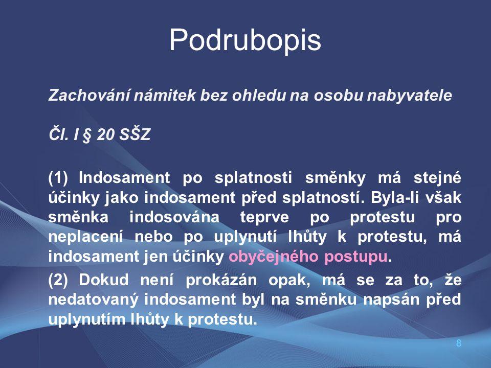88 Podrubopis Zachování námitek bez ohledu na osobu nabyvatele Čl. I § 20 SŠZ (1) Indosament po splatnosti směnky má stejné účinky jako indosament pře