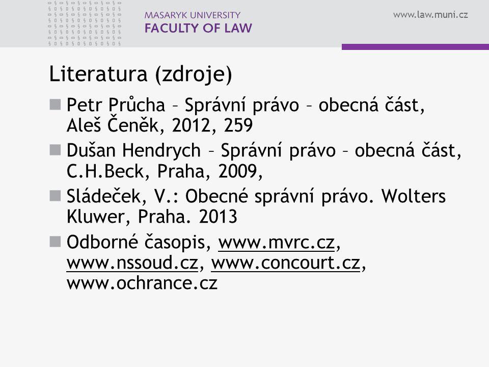 www.law.muni.cz Literatura (zdroje) Petr Průcha – Správní právo – obecná část, Aleš Čeněk, 2012, 259 Dušan Hendrych – Správní právo – obecná část, C.H.Beck, Praha, 2009, Sládeček, V.: Obecné správní právo.