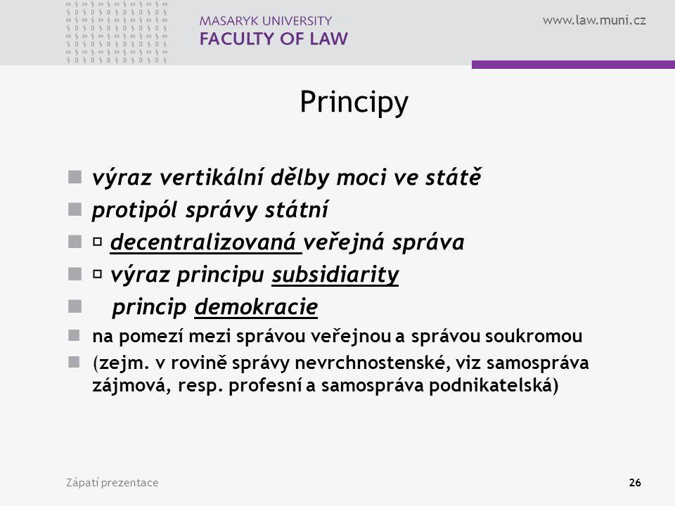 www.law.muni.cz Principy výraz vertikální dělby moci ve státě protipól správy státní decentralizovaná veřejná správa výraz principu subsidiarity princip demokracie na pomezí mezi správou veřejnou a správou soukromou (zejm.