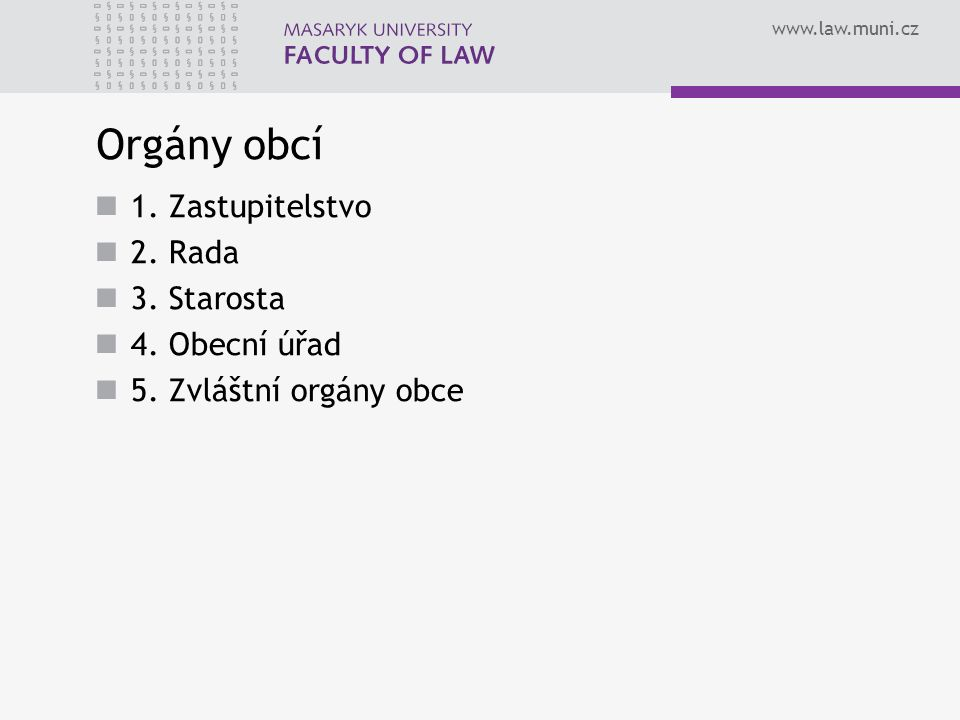 www.law.muni.cz Orgány obcí 1. Zastupitelstvo 2. Rada 3.
