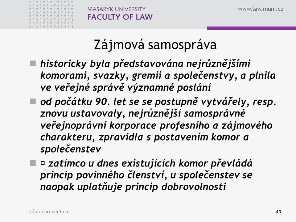 www.law.muni.cz Zájmová samospráva historicky byla představována nejrůznějšími komorami, svazky, gremii a společenstvy, a plnila ve veřejné správě významné poslání od počátku 90.