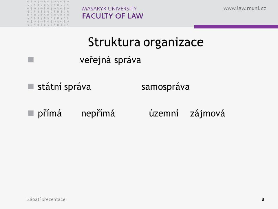 www.law.muni.cz Struktura organizace veřejná správa státní správa samospráva přímá nepřímá územní zájmová Zápatí prezentace8