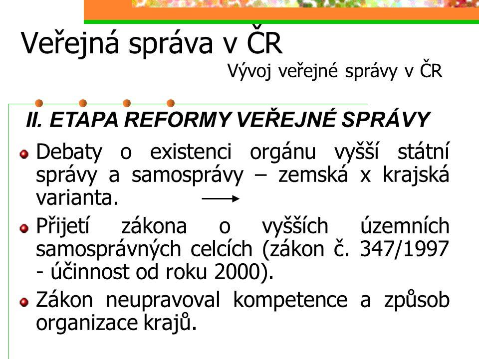 Veřejná správa v ČR Vývoj veřejné správy v ČR II. ETAPA REFORMY VEŘEJNÉ SPRÁVY Debaty o existenci orgánu vyšší státní správy a samosprávy – zemská x k