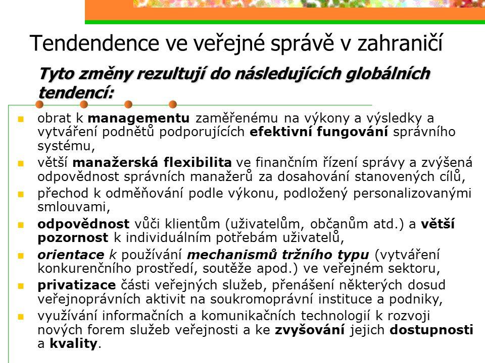 Tendendence ve veřejné správě v zahraničí Tyto změny rezultují do následujících globálních tendencí: obrat k managementu zaměřenému na výkony a výsled