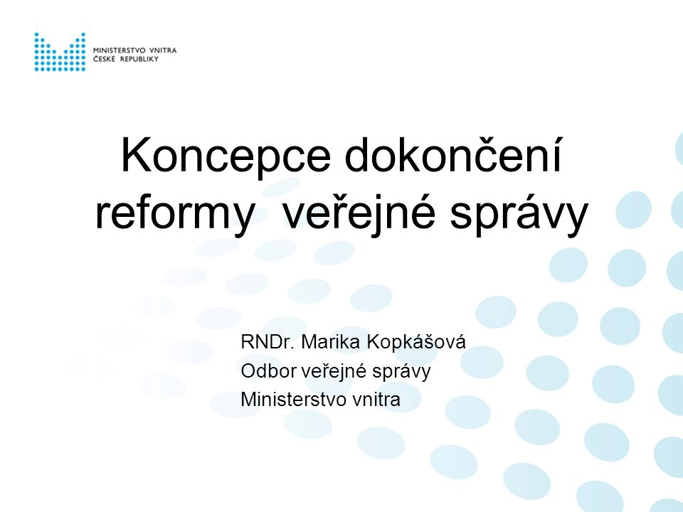 Obsah Úvod Analýza aktuálního stavu veřejné správy (v základních bodech) Koncepce dokončení reformy veřejné správy (spolupráce, harmonogram) Závěr
