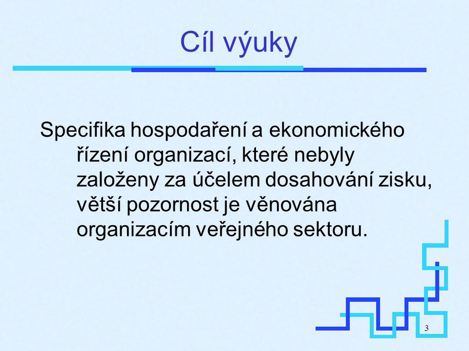 3 Cíl výuky Specifika hospodaření a ekonomického řízení organizací, které nebyly založeny za účelem dosahování zisku, větší pozornost je věnována orga