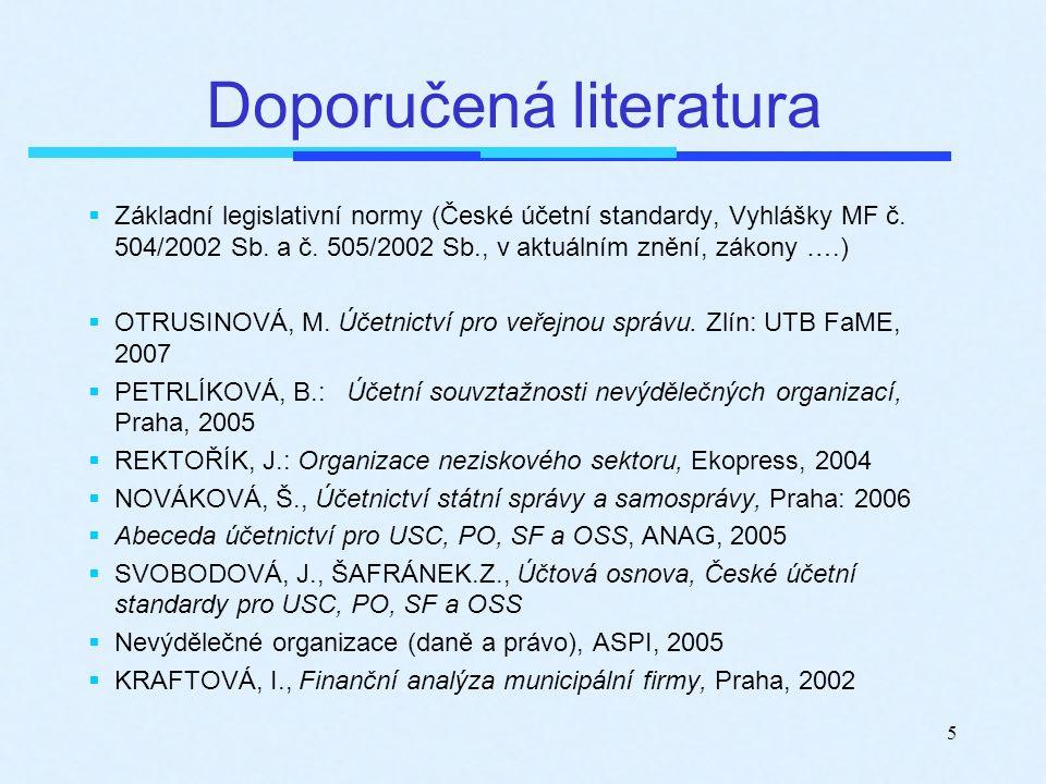 5 Doporučená literatura  Základní legislativní normy (České účetní standardy, Vyhlášky MF č. 504/2002 Sb. a č. 505/2002 Sb., v aktuálním znění, zákon