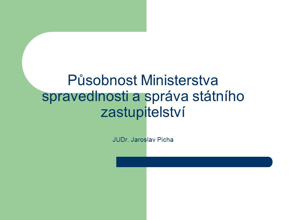 Působnost Ministerstva spravedlnosti a správa státního zastupitelství JUDr. Jaroslav Picha