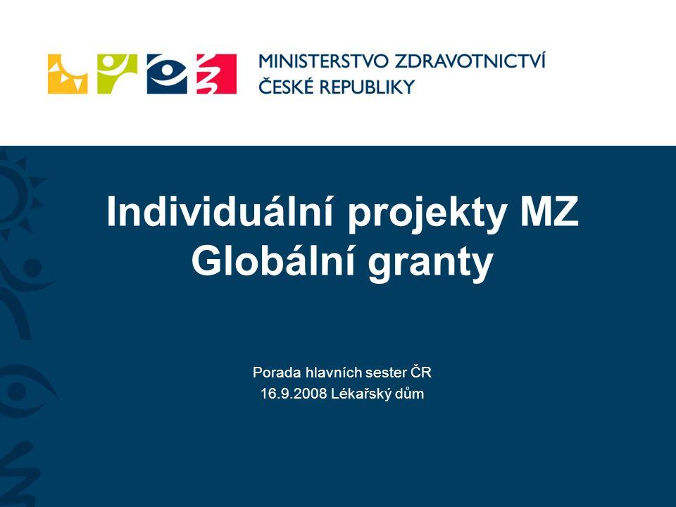 Individuální projekty MZ Globální granty Porada hlavních sester ČR 16.9.2008 Lékařský dům
