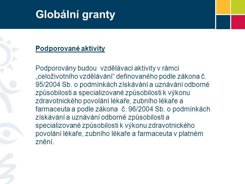 """Globální granty Podporované aktivity Podporovány budou vzdělávací aktivity v rámci """"celoživotního vzdělávání definovaného podle zákona č."""