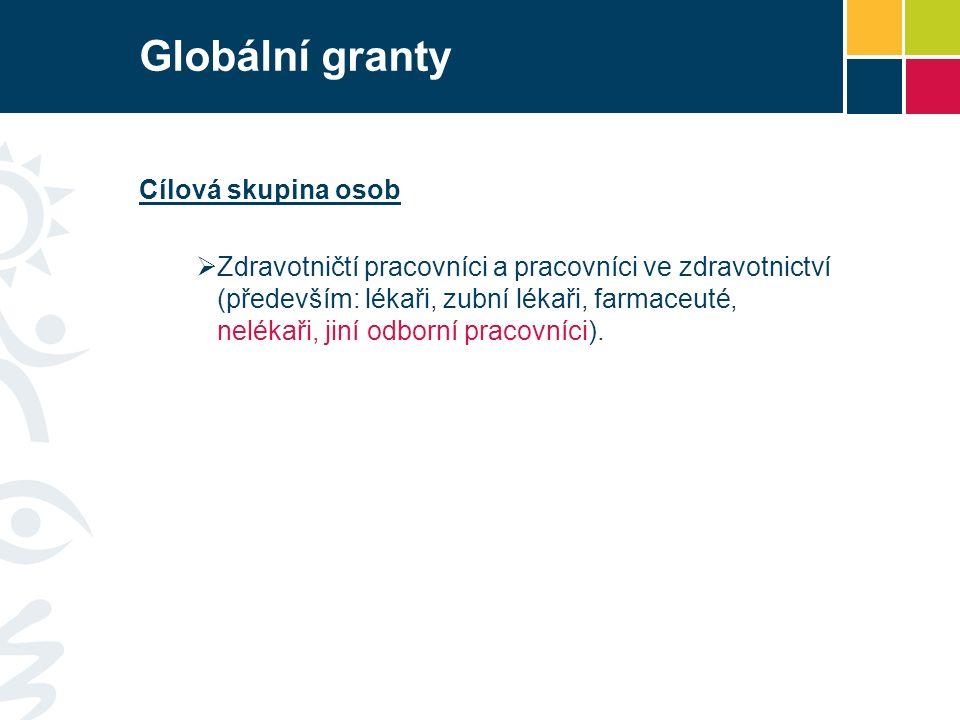 Globální granty Cílová skupina osob  Zdravotničtí pracovníci a pracovníci ve zdravotnictví (především: lékaři, zubní lékaři, farmaceuté, nelékaři, jiní odborní pracovníci).