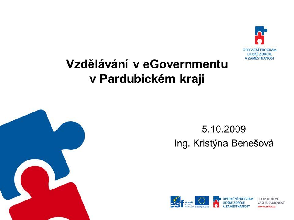 Vzdělávání v eGovernmentu v Pardubickém kraji 5.10.2009 Ing. Kristýna Benešová