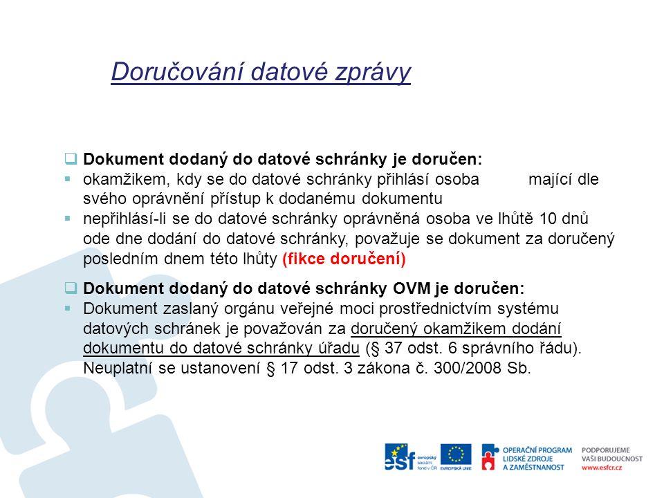  Dokument dodaný do datové schránky je doručen:  okamžikem, kdy se do datové schránky přihlásí osoba mající dle svého oprávnění přístup k dodanému d
