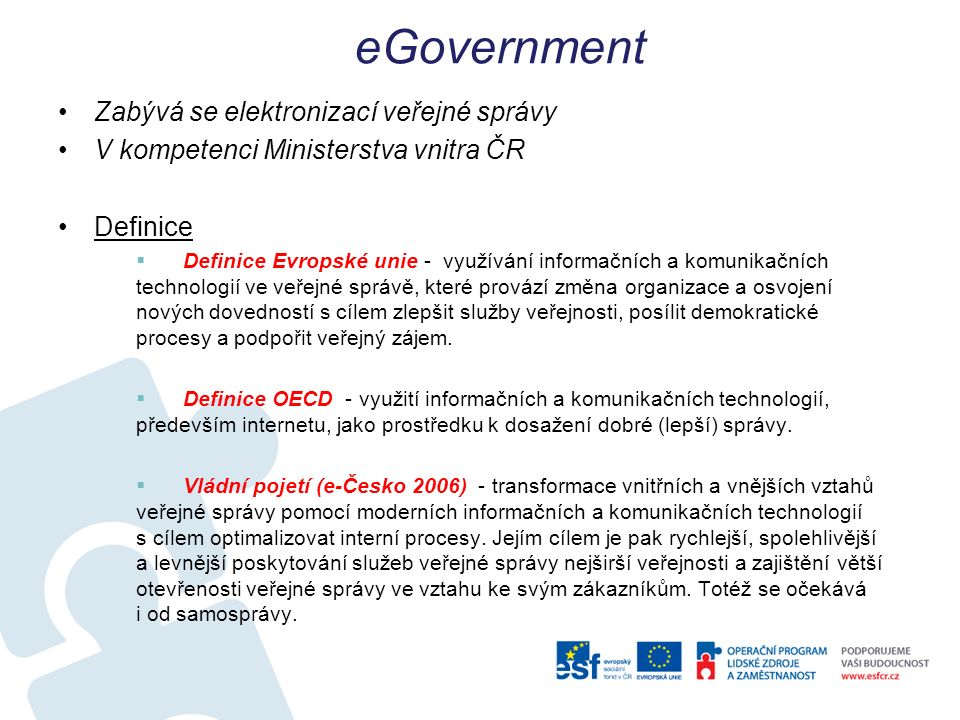 eGovernment Zabývá se elektronizací veřejné správy V kompetenci Ministerstva vnitra ČR Definice  Definice Evropské unie - využívání informačních a ko