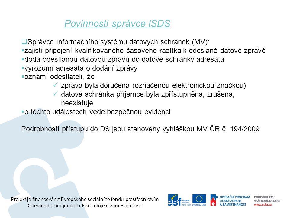 Projekt je financován z Evropského sociálního fondu prostřednictvím Operačního programu Lidské zdroje a zaměstnanost.  Správce Informačního systému d