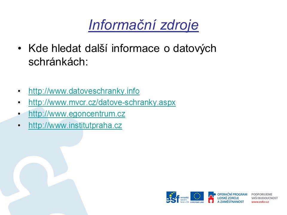 Informační zdroje Kde hledat další informace o datových schránkách: http://www.datoveschranky.info http://www.mvcr.cz/datove-schranky.aspx http://www.egoncentrum.cz http://www.institutpraha.cz