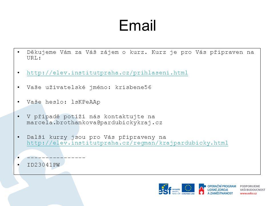 Email Děkujeme Vám za Váš zájem o kurz. Kurz je pro Vás připraven na URL: http://elev.institutpraha.cz/prihlaseni.html Vaše uživatelské jméno: krisben
