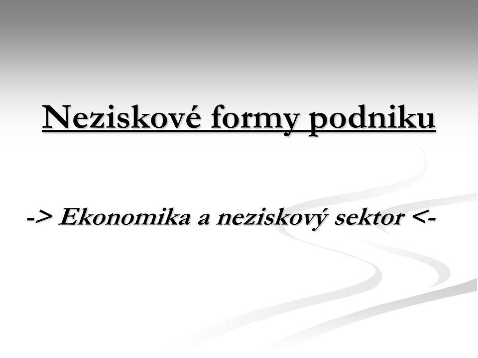 Neziskové formy podniku -> Ekonomika a neziskový sektor Ekonomika a neziskový sektor <-