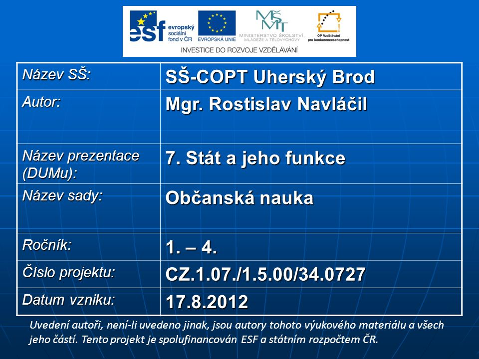 Název SŠ: SŠ-COPT Uherský Brod Autor: Mgr. Rostislav Navláčil Název prezentace (DUMu): 7.
