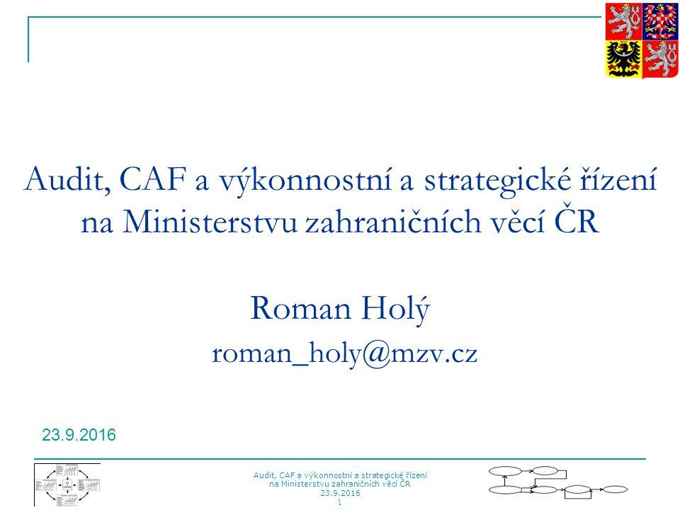 Audit, CAF a výkonnostní a strategické řízení na Ministerstvu zahraničních věcí ČR 23.9.2016 1 Audit, CAF a výkonnostní a strategické řízení na Minist