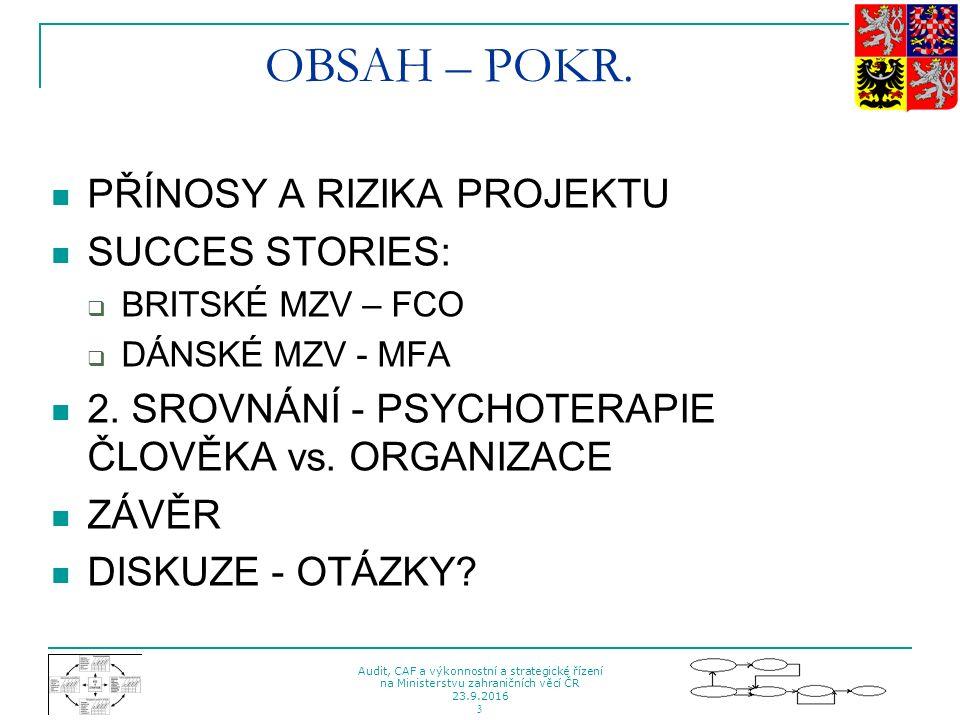 Audit, CAF a výkonnostní a strategické řízení na Ministerstvu zahraničních věcí ČR 23.9.2016 3 OBSAH – POKR. PŘÍNOSY A RIZIKA PROJEKTU SUCCES STORIES:
