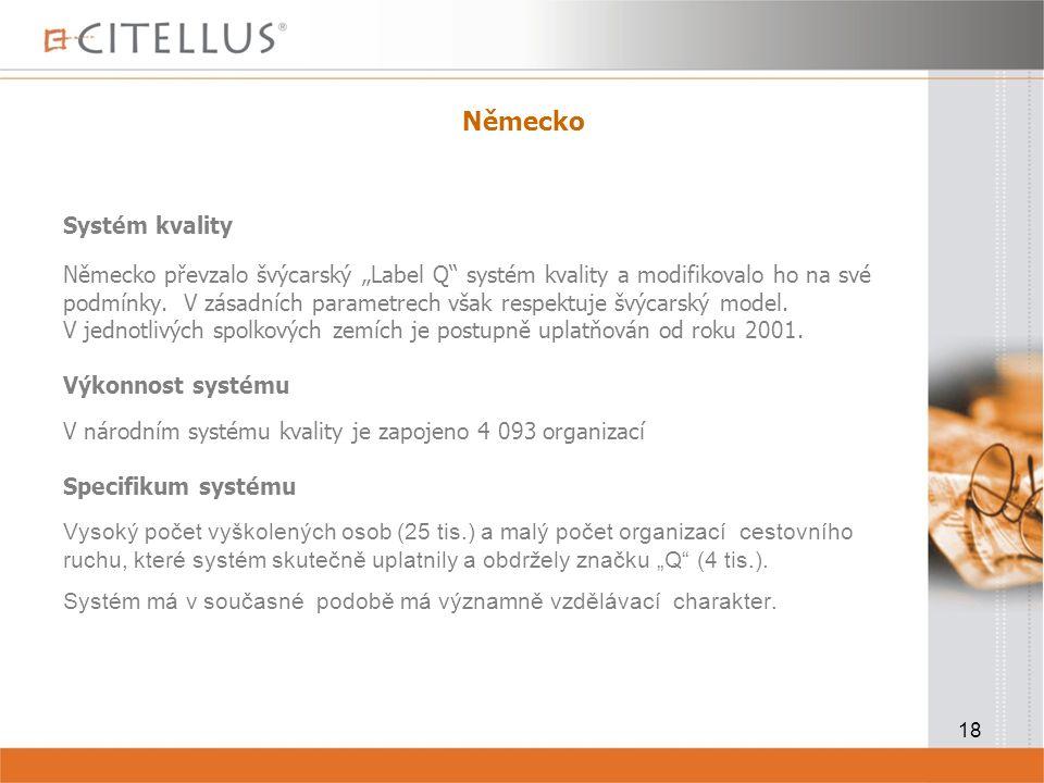 """18 Německo Systém kvality Německo převzalo švýcarský """"Label Q systém kvality a modifikovalo ho na své podmínky."""