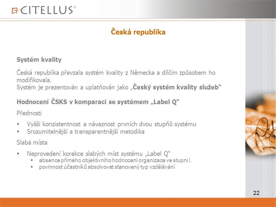 22 Česká republika Systém kvality Česká republika převzala systém kvality z Německa a dílčím způsobem ho modifikovala.