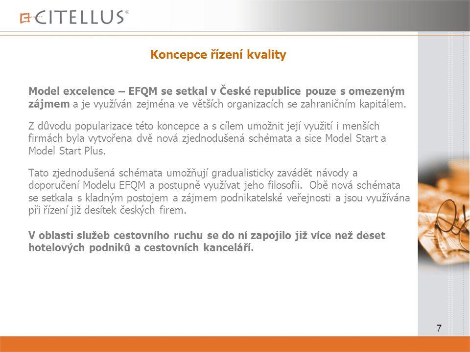 7 Koncepce řízení kvality Model excelence – EFQM se setkal v České republice pouze s omezeným zájmem a je využíván zejména ve větších organizacích se zahraničním kapitálem.