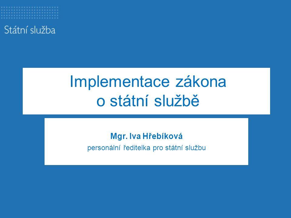 Implementace zákona o státní službě Mgr. Iva Hřebíková personální ředitelka pro státní službu