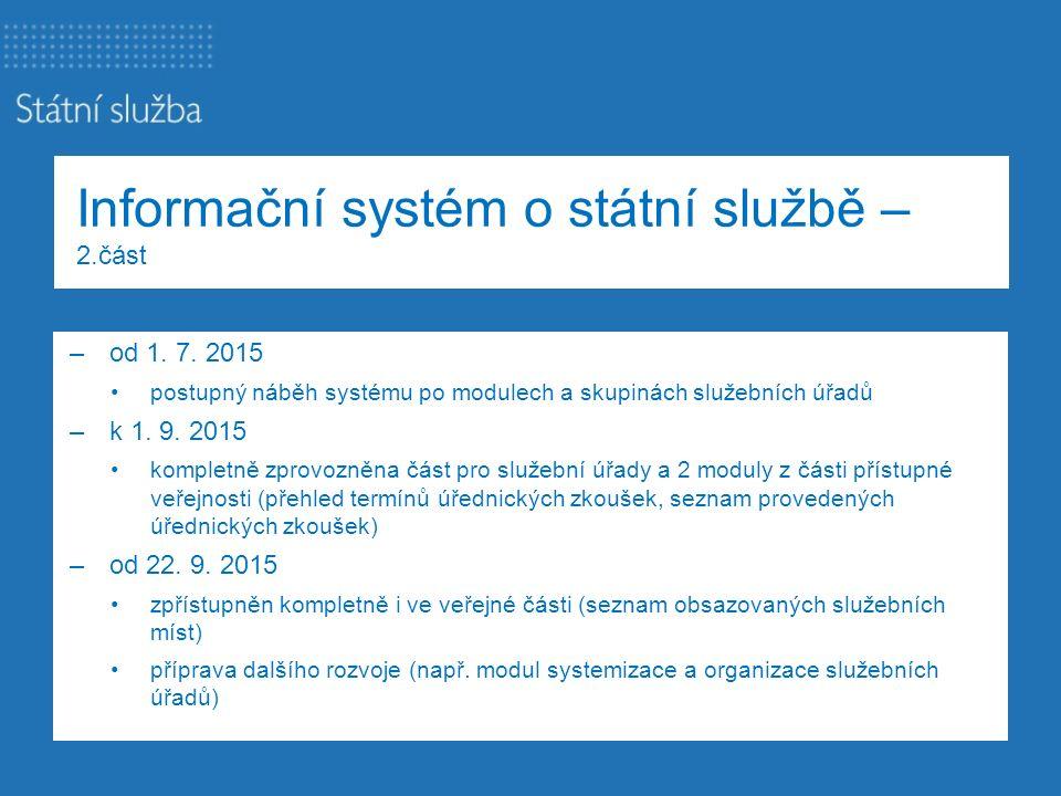 Informační systém o státní službě – 2.část –od 1. 7. 2015 postupný náběh systému po modulech a skupinách služebních úřadů –k 1. 9. 2015 kompletně zpro