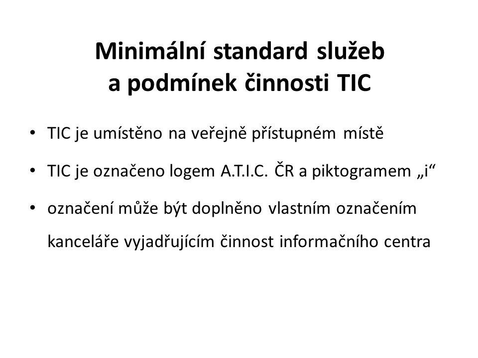 """Minimální standard služeb a podmínek činnosti TIC TIC je umístěno na veřejně přístupném místě TIC je označeno logem A.T.I.C. ČR a piktogramem """"i"""" ozna"""