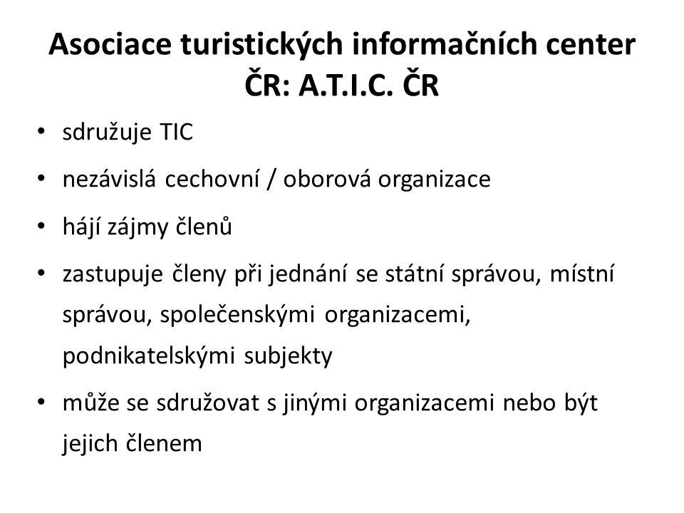 Asociace turistických informačních center ČR: A.T.I.C. ČR sdružuje TIC nezávislá cechovní / oborová organizace hájí zájmy členů zastupuje členy při je