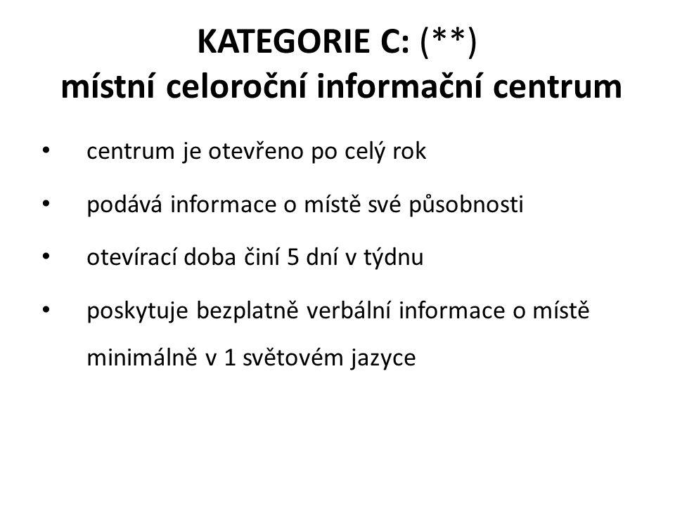 KATEGORIE C: (**) místní celoroční informační centrum centrum je otevřeno po celý rok podává informace o místě své působnosti otevírací doba činí 5 dní v týdnu poskytuje bezplatně verbální informace o místě minimálně v 1 světovém jazyce