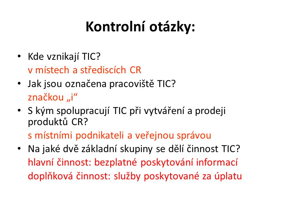 """Kontrolní otázky: Kde vznikají TIC? v místech a střediscích CR Jak jsou označena pracoviště TIC? značkou """"i"""" S kým spolupracují TIC při vytváření a pr"""