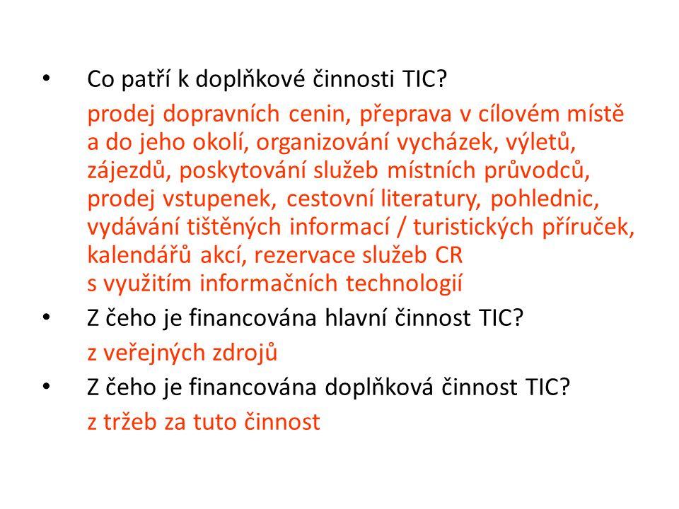 Co patří k doplňkové činnosti TIC? prodej dopravních cenin, přeprava v cílovém místě a do jeho okolí, organizování vycházek, výletů, zájezdů, poskytov